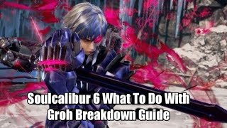 SoulCalibur 6 What To Do With Groh Breakdown
