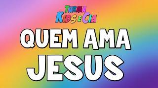 QUEM AMA JESUS (Música Gospel Infantil)