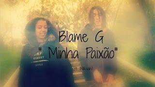"Blame G - ""Minha Paixao"" (ft Milkaah) VideoClip Oficial [2k17]"