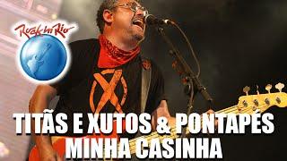 Titãs e Xutos & Pontapés - Minha Casinha (Ao Vivo no Rock in Rio)