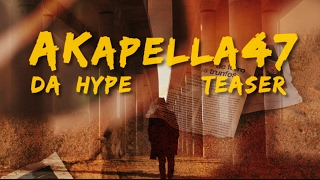 AKapella47 - Da Hype - Music Video Teaser
