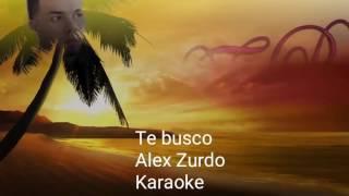 Te busco....Alex Zurdo  (karaoke)