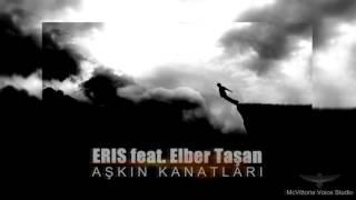 Eris feat. Elber Taşan - Aşkın Kanatları (2017 - New Track)