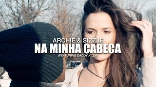Archie & Sizzle - Na Minha Cabeça (ft. Daddy Killa) [Official Music Video] HD