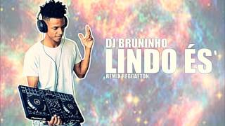 Dj Bruninho - LINDO ÉS (Remix Reggaeton)