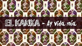 El Kanka - Ay vida mía! (con Monsieur Periné) - Lyric Video
