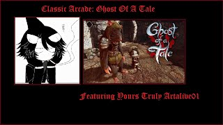 Classic Arcade: Ghost Of A Tale (Part 2)