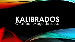O Tal feat Mago de Sousa - Kalibrados