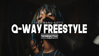 YBN Manu Gotti - Q-Way Freestyle  | Official Music Video | TWONESHOTTHAT™