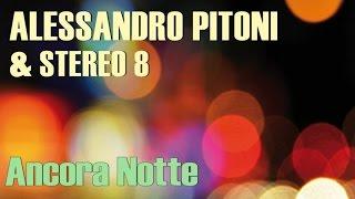 Alessandro Pitoni & Stereo 8 - Ancora Notte