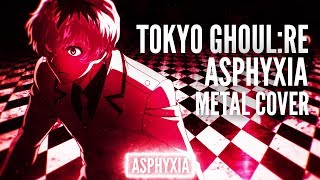 Tokyo Ghoul:re - Asphyxia - Cö shu Nie『Metal Cover』