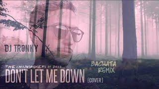 The Chainsmokers - Don't let me down (Cover) DJ Tronky Bachata Remix
