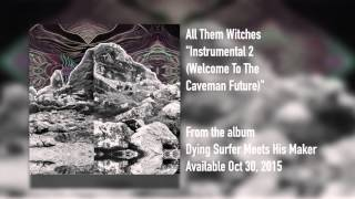 """All Them Witches - """"Instrumental 2 (Welcome To The Caveman Future)"""" [Audio FULL ALBUM]"""