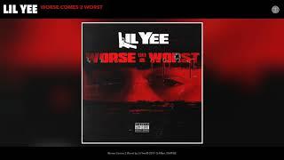 Lil Yee - Worse Comes 2 Worst (Audio)