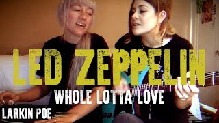 "Larkin Poe | Led Zeppelin Cover (""Whole Lotta Love"")"