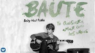 Carlos Baute - Yo quisiera amar como los sabios (Baby Noel Remix) (Audio oficial)