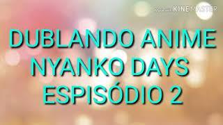 DUBLANDO ANIME NYANKO DAYS EPISÓDIO 2