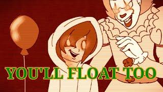 YOU'LL FLOAT TOO [meme]
