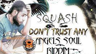 Squash - Don't Trust Any [Angel Soul Riddim] May 2017