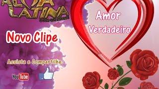 Amor Verdadeiro - Banda Alma Latina (Lançamento Oficial 2015)