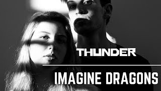 Imagine Dragons - Thunder  (Cover)