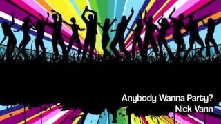 Anybody Wanna Party? Nick Vann 2013