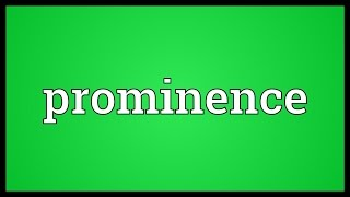 Prominence Meaning