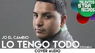 """JO EL CAMBIO- """"Lo tengo todo"""" Kizomba (cover audio)"""