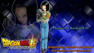 Dragonball Super - Theme of Android 17 (HQ Recreation)