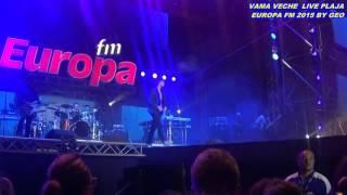 VAMA VECHE- VARA ASTA  LIVE PLAJA EUROPA FM BY GEO 2015