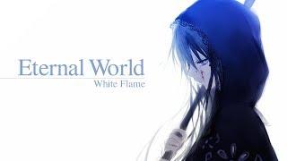 『MV』Eternal World『WhiteFlame feat 96猫』