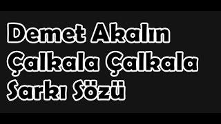 Demet Akalın - Çalkala | Şarkı Sözü ||  Şarkı Defteri