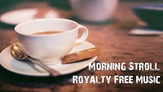 ♫ ♫ Morning Stroll - [Royalty Free Music] | Free music store