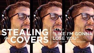 Meghan Trainor • Like I'm Gonna Lose You | Bryce Merritt • Stealing the Covers (Vol. 2/Ep. 1)