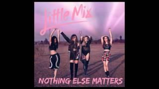 Little Mix - Nothing Else Matters (Audio)