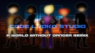 「CLS」 A World Without Danger Remix