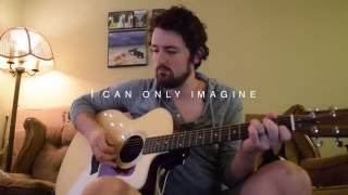 I Can Only Imagine - MercyMe Acoustic Cover