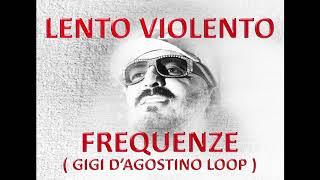 Lento Violento - Frequenze ( Gigi D'Agostino Loop )