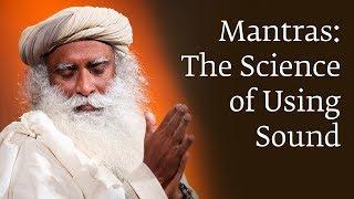 Mantras: The Science of Using Sound | Sadhguru
