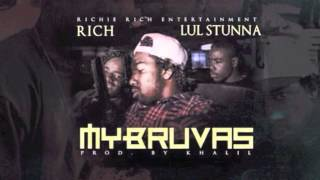 Rich Ft Lul Stunna - My Bruvas