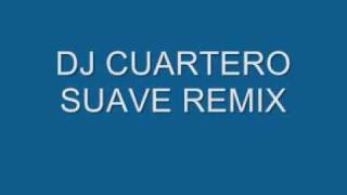 DJ CUARTERO-SUAVE REMIX