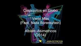 Cosaquitos en Globo - Verte Mas (Feat. Naila Borensztein)