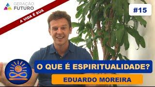 O que é Espiritualidade? - Eduardo Moreira [A Vida É Sua #15]
