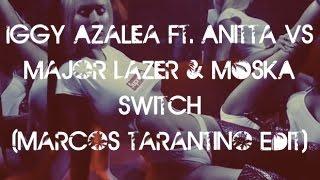 Iggy Azalea Ft. Anitta Vs. Major Lazer and MOSKA - Switch (marcos tarantino Edit) [FREE DL]