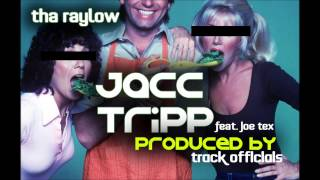 Tha Raylow - Jacc Tripp feat. Joe Tex Prod. by (Track Officials)