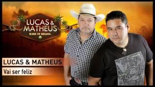 Lucas & Matheus - Vai ser feliz