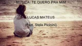 TE QUERO PRA MIM - LUCAS MATEUS (Part Stela Picinini)