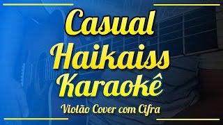Casual - Haikaiss - Karaokê ( Violão cover com cifra )