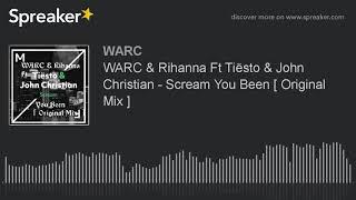 WARC & Rihanna Ft Tiësto & John Christian - Scream You Been [ Original Mix ]