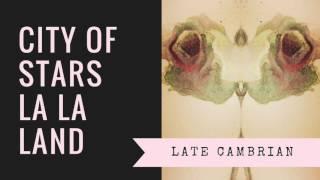 City Of Stars (La La Land Soundtrack) - Late Cambrian (Cover Song)